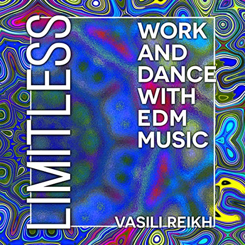 Limitless: Work and Dance with EDM Music audiobook cover art