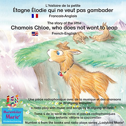 L'histoire de la petite Étagne Élodie qui ne veut pas gambader. Français-Anglais     The story of the little Chamois Chloe, who does not want to leap. French-English              By:                                                                                                                                 Wolfgang Wilhelm                               Narrated by:                                                                                                                                 Ariane Mühlethaler,                                                                                        Abigail Frederick-Kringel                      Length: 1 hr and 7 mins     Not rated yet     Overall 0.0