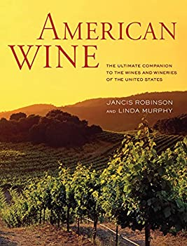 Hardcover American Wine: The Ultimate Companion to the Wines and Wineries of the United States Book