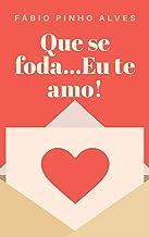 Que se foda...Eu te amo! (Poesias Livro 1) (Portuguese Edition)