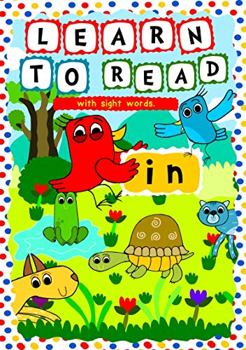 Learn to Read with Sight Words: (IN) – A learning to read activity book for beginners and kindergartners aged 3 to 5: A teaching program for emergent readers based on the preschool Dolch Sight Words