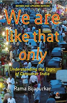 We are like that only: Understanding the Logic of Consumer India by [Rama Bijapurkar]