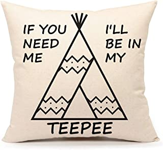 4TH Emotion Teepee Throw Pillow Case Funny Quotes Cushion Cover Cotton Linen 18 x 18 Inch,If You Need Me I'll Be in My Teepee