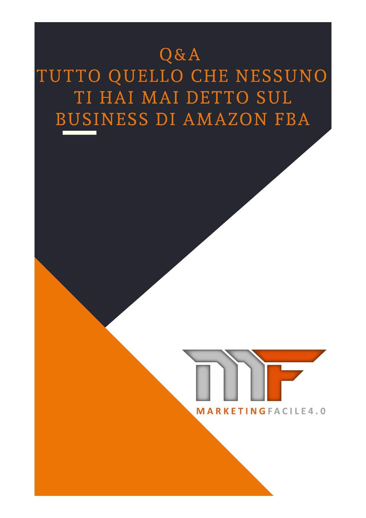 Q&A..tutto quello che nessuno ti ha mai detto sul business di Amazon FBA (Italian Edition)
