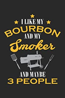 I Like My Bourbon and My Smoker and Maybe 3 People: BBQ Barbecue Gift ruled Notebook 6x9 Inches - 120 lined pages for notes, drawings, formulas | Organizer writing book planner diary