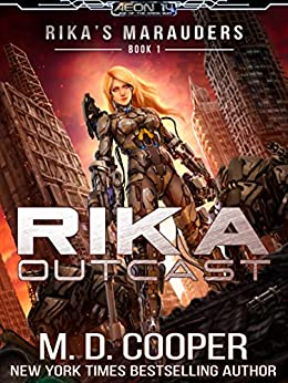Rika Outcast: A Tale of Mercenaries, Cyborgs, and Mechanized Infantry (Rika's Marauders Book 1) by [M. D. Cooper]