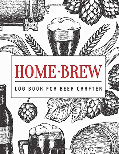 Home Brew Log Book For Beer Crafter: 200 pages Journal Designed For Craft Beer Homebrewer With Beer Testing Note Included I Beer Brewing Log