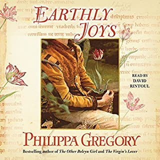 Earthly Joys     Tradescant Novels, Book 1              By:                                                                                                                                 Philippa Gregory                               Narrated by:                                                                                                                                 David Rintoul                      Length: 17 hrs and 46 mins     104 ratings     Overall 4.2
