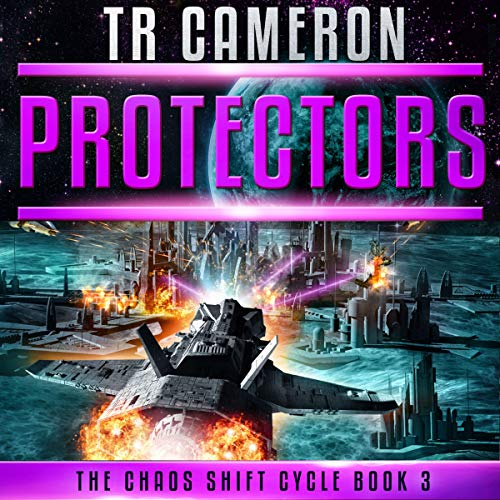 Protectors: A Military Science Fiction Space Opera: The Chaos Shift Cycle, Book 3