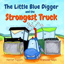 The Little Blue Digger and the Strongest Truck (Truck Tales with a Heart)