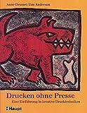 Drucken ohne Presse: Eine Einführung in kreative Drucktechniken