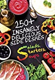 250+ Insanely Delicious Side Dishes: Starters, Salads, & Soups (Cooking 101 Book 1)