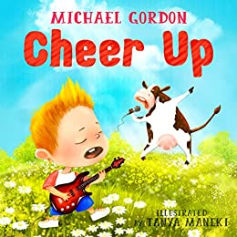 Book For Kids: Cheer Up: (Children's book about a Little Boy Who Learns About Kindness, Picture Books, Preschool Books, Ages 3-5, Baby Books, Kids Book, Bedtime Story) by [Michael Gordon]