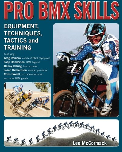 Pro BMX Skills: Equipment, techniques, tactics and training: Volume 1