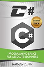 C#: Programming Basics for Absolute Beginners (Step-By-Step C#)