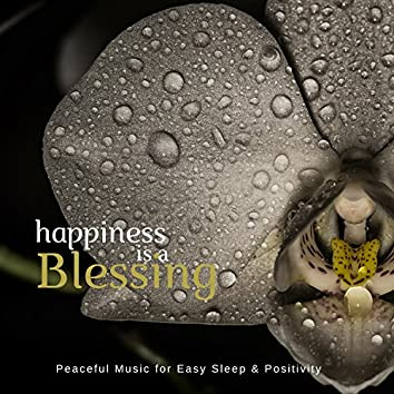 Happiness Is A Blessing (Peaceful Music For Easy Sleep and amp; Positivity)