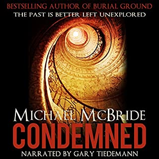 Condemned: A Thriller                   By:                                                                                                                                 Michael McBride                               Narrated by:                                                                                                                                 Gary Tiedemann                      Length: 5 hrs and 56 mins     25 ratings     Overall 4.1