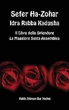 Sefer Ha-Zohar, Idra Rabba Kadusha - Il Libro dello Splendore, la Santa Maggiore Assemblea (Italian Edition)