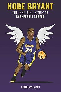 Kobe Bryant: The Inspiring Story of Basketball Legend (Basketball Biographies)