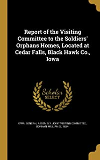 Report of the Visiting Committee to the Soldiers' Orphans Homes, Located at Cedar Falls, Black Hawk Co., Iowa
