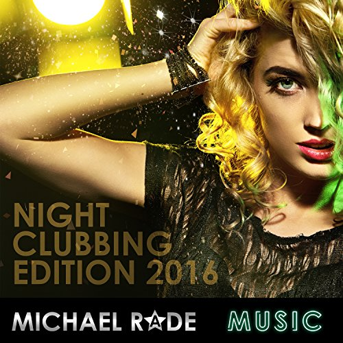 Michael Rade Music Presents Night Clubbing Edition 2016