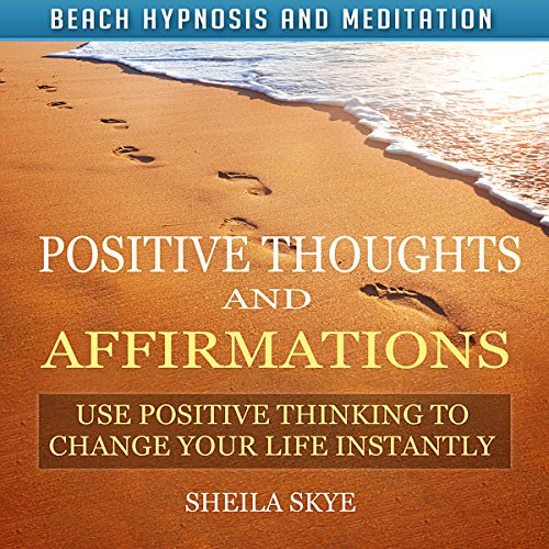 Positive Thoughts and Affirmations: Use Positive Thinking to Change Your Life Instantly with Beach Hypnosis and Meditation cover art