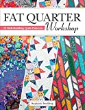 Fat Quarter Workshop: 12 Skill-Building Quilt Patterns (Landauer) Beginner-Friendly Step-by-Step Projects to Use Up Your Stash of 18 x 21 Fabric Scraps; Essential Techniques, Diagrams, Advice, & More