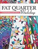 Fat Quarter Workshop: 12 Skill-Building Quilt...