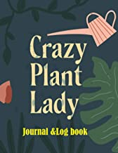 Crazy plant lady journal & logbook: A Garden Planner Journal, Gardener Organizer, Gardening Gift, gardening journal for wo...
