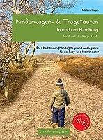 Kinderwagen- & Tragetouren in und um Hamburg: Sonderteil Lueneburger Heide. Die 50 schoensten (Wander)Wege und Ausflugsziele fuer das Baby- und Kleinkindalter