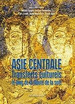 Asie centrale - Transferts culturels le long de la Route de la soie de Michel Espagne