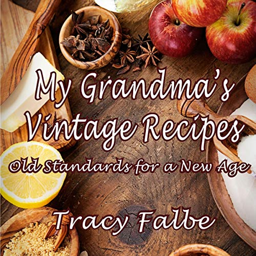 My Grandma's Vintage Recipes: Old Standards for a New Age Audiobook By Tracy Falbe cover art