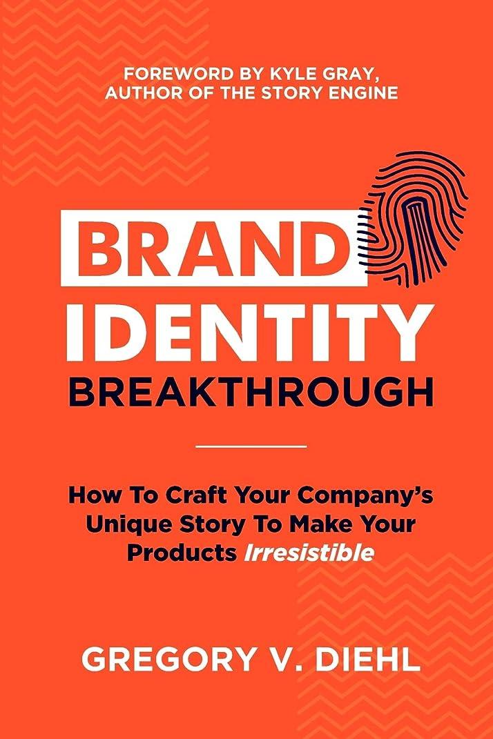 彼女キャンベラ後方Brand Identity Breakthrough: How to Craft Your Company's Unique Story to Make Your Products Irresistible