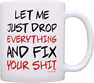 Office Humor Gifts Let Me Just Drop Everything Fix Your Expletive Gift Coffee Mug Tea Cup White