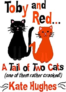 Toby and Red... A Tail of Two Cats: (One of them rather crooked!) (English Edition)