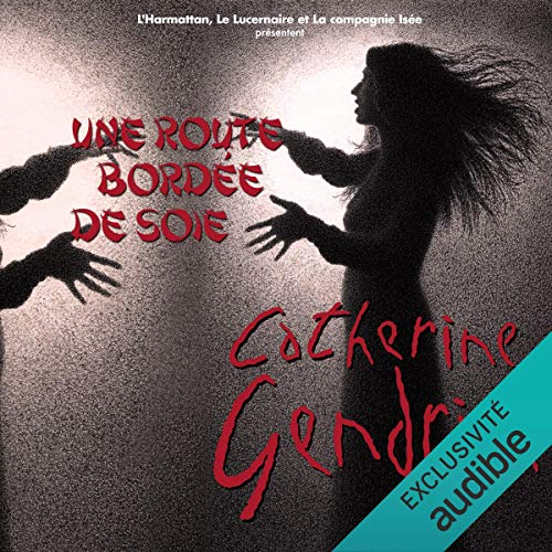 Une Route Bordee De Soie Livre Audio Catherine Gendrin Audible Fr