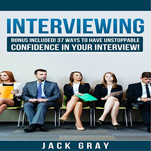 37 Ways to Have Unstoppable Confidence in Your Interview! cover art
