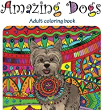 Amazing Dogs: Adult Coloring Book (Great New Christmas Gift Idea 2019 -2020, Stress Relieving Creative Fun Drawings For Grownups & Teens to Reduce Anxiety & Relax)