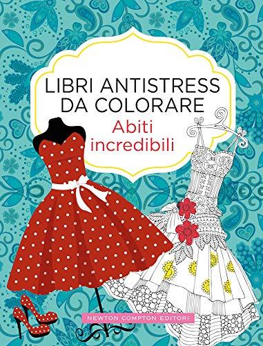 Abiti incredibili. Libri antistress da colorare