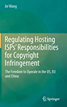 Regulating Hosting ISPs' Responsibilities for Copyright Infringement: The Freedom to Operate in the US, EU and China