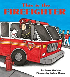 This is a Firefighter by Laura Godwin, illustrated by Julian Hector