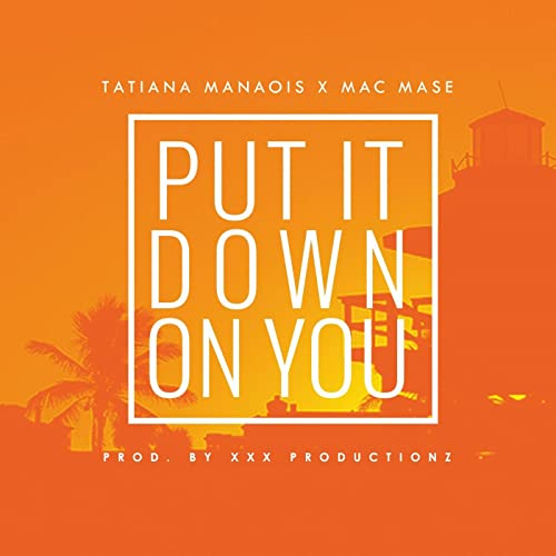 Put It Down on You (feat  Tatiana Manaois) [Explicit] by Mac Mase on