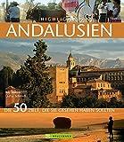Highlights Andalusien: Die 50 Ziele, die Sie gesehen haben sollten. Ein Reiseführer und Bildband in einem - Traumstrände, Weltkulturerbestätten; von Córdoba bis Granada und Sevilla