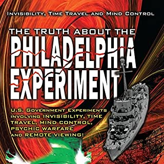 The Truth about the Philadelphia Experiment     Invisibility, Time Travel and Mind Control               By:                                                                                                                                 Bill Knell                               Narrated by:                                                                                                                                 Al Bielek,                                                                                        Duncan Cameron,                                                                                        Preston Nichols                      Length: 3 hrs and 29 mins     5 ratings     Overall 3.0