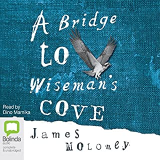 A Bridge to Wiseman's Cove                   By:                                                                                                                                 James Moloney                               Narrated by:                                                                                                                                 Dino Marnika                      Length: 6 hrs and 50 mins     26 ratings     Overall 4.6