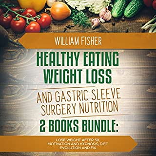 Healthy Eating Weight Loss and Gastric Sleeve Surgery Nutrition 2 Books Bundle: Lose Weight after 50, Motivation and Hypnosis, Diet Evolution and Fix cover art