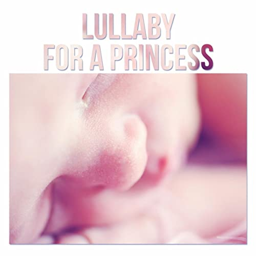 Lullaby for a Princess - Classical Lullabies for Your Baby