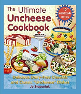 The Ultimate Uncheese Cookbook: Create Delicious Dairy-Free Cheese Substititues and Classic