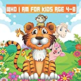 Who I Am for Kids Age 4-8: Fun Facts and Learning About Animals, A Fun Activity and Guessing Game for Little Kids