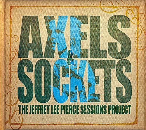 The Jeffrey Lee Pierce Sessions Project Vol. 3-Axels & Sockets
